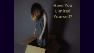 Have You Limited Yourself